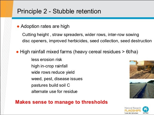 Principle 2 - Stubble retention● Adoption rates are high   Cutting height , straw spreaders, wider rows, inter-row sowing ...