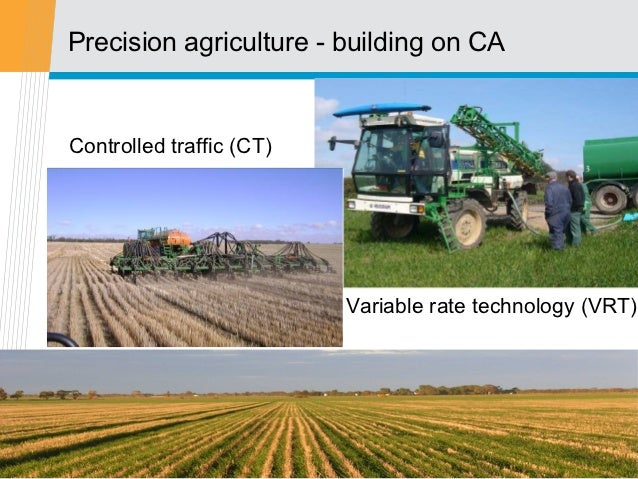 Precision agriculture - building on CAControlled traffic (CT)                          Variable rate technology (VRT)