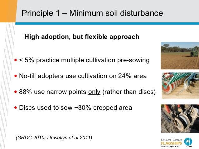 Principle 1 – Minimum soil disturbance   High adoption, but flexible approach• < 5% practice multiple cultivation pre-sowi...