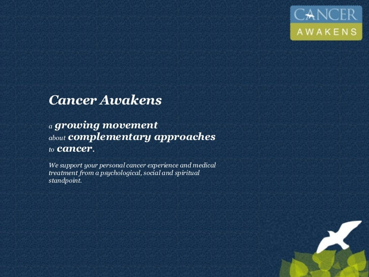 Cancer Awakensa growing movementabout complementary approachesto cancer.We support your personal cancer experience and med...