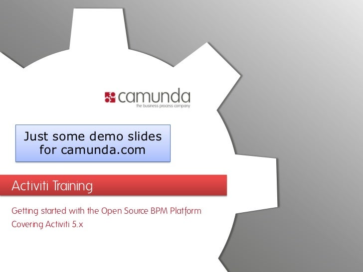 Just some demo slides     for camunda.comActiviti TrainingGetting started with the Open Source BPM PlatformCovering Activi...