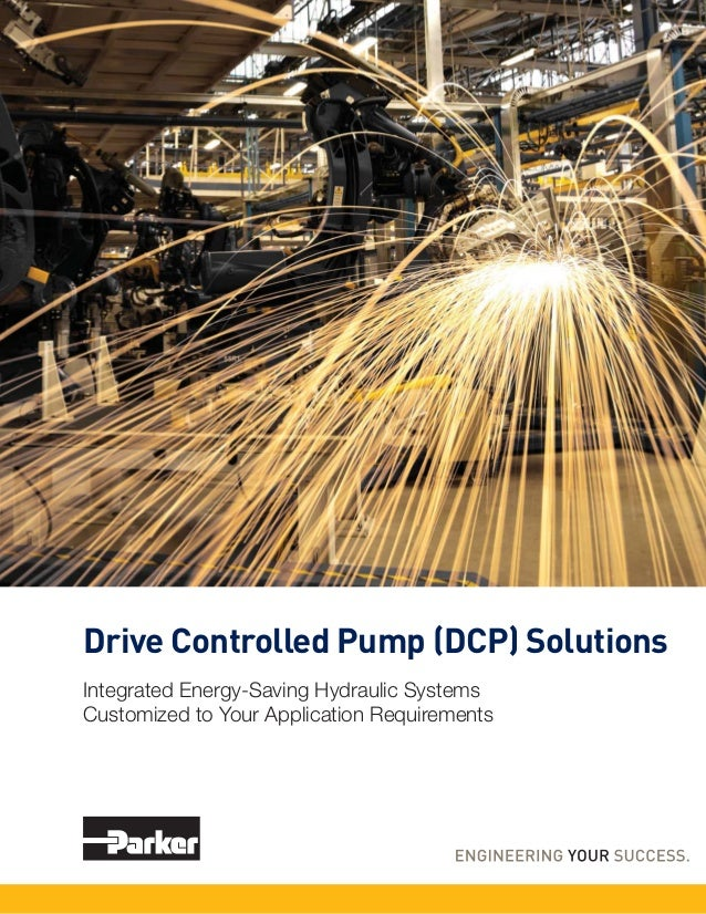 Drive Controlled Pump (DCP) Solutions Integrated Energy-Saving Hydraulic Systems Customized to Your Application Requiremen...