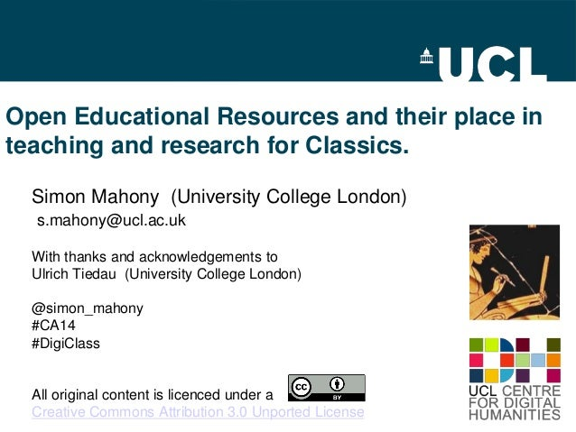 Open Educational Resources and their place in teaching and research for Classics. Simon Mahony (University College London)...