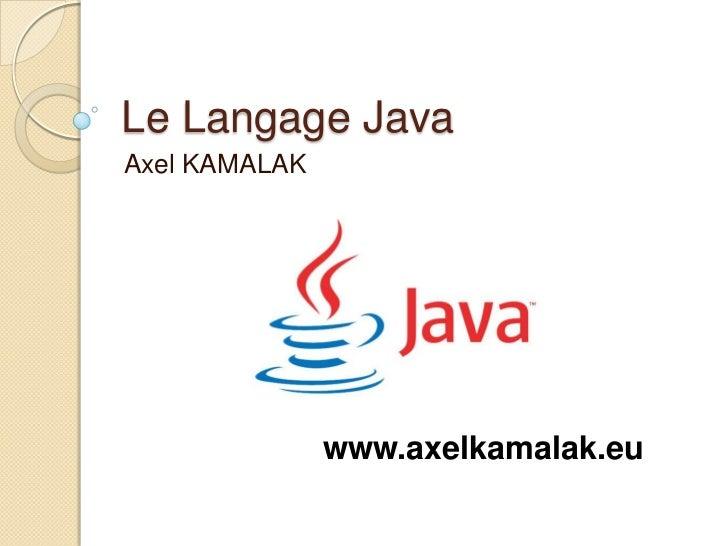 Le Langage JavaAxel KAMALAK               www.axelkamalak.eu
