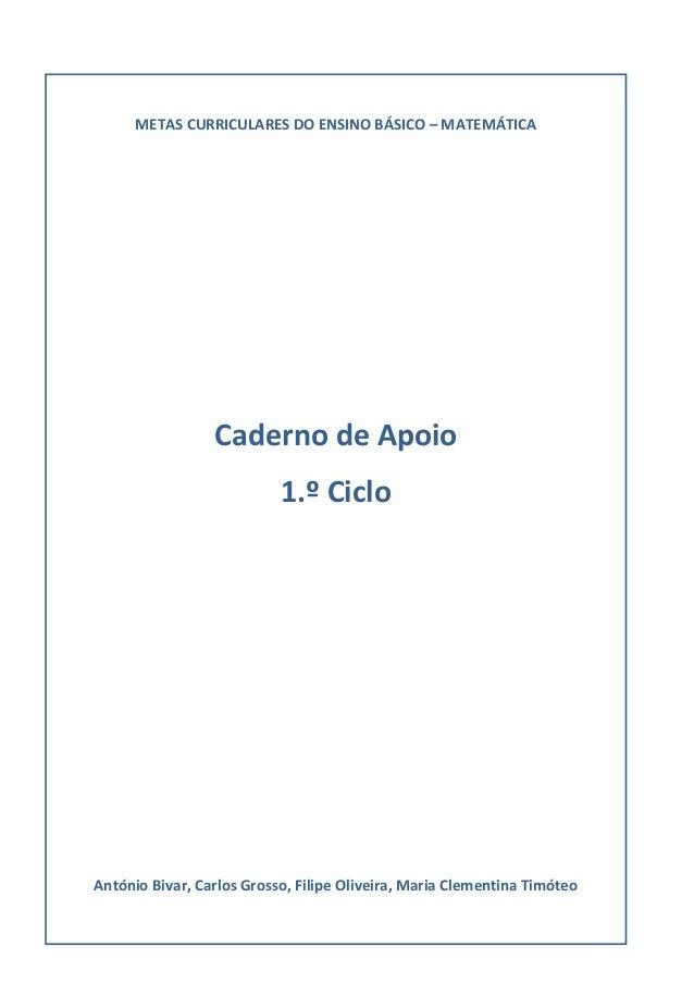 METAS CURRICULARES DO ENSINO BÁSICO – MATEMÁTICA Caderno de Apoio 1.º Ciclo António Bivar, Carlos Grosso, Filipe Oliveira,...