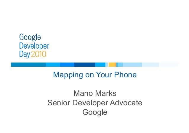 Mapping on Your Phone Mano Marks Senior Developer Advocate Google