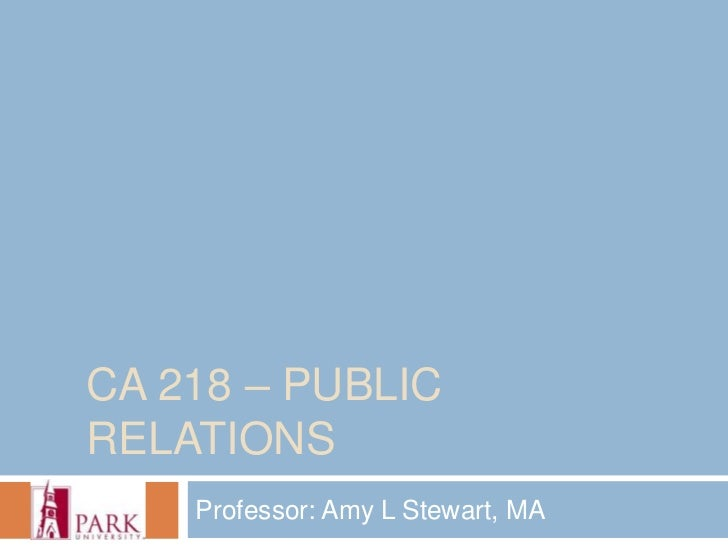 CA 218 – PUBLICRELATIONS    Professor: Amy L Stewart, MA