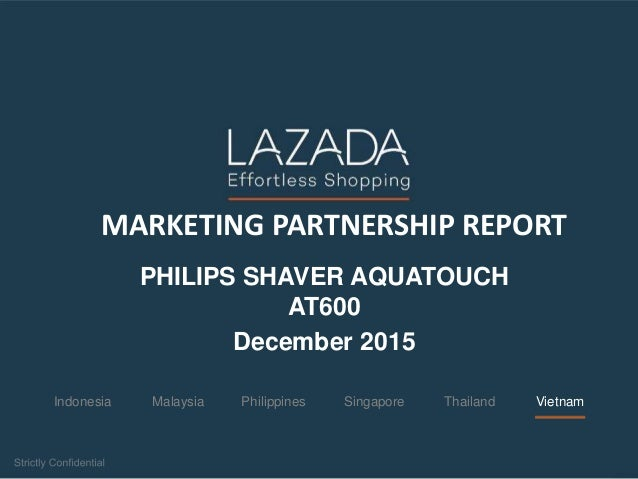 Indonesia PhilippinesMalaysia ThailandSingapore Vietnam MARKETING PARTNERSHIP REPORT PHILIPS SHAVER AQUATOUCH AT600 Decemb...