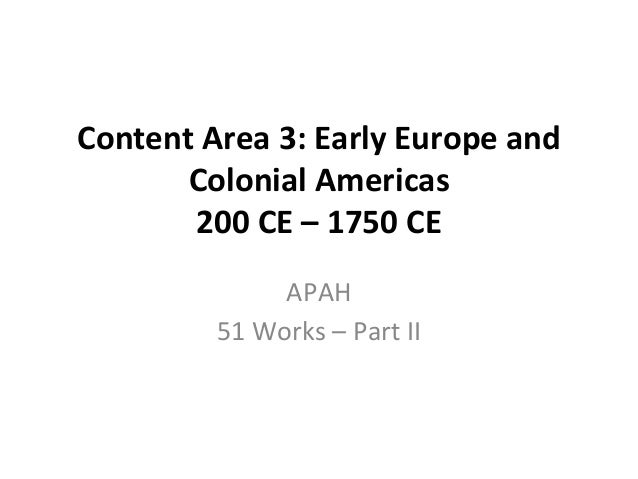 Content Area 3: Early Europe and Colonial Americas 200 CE – 1750 CE APAH 51 Works – Part II