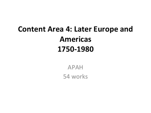 Content Area 4: Later Europe and Americas 1750-1980 APAH 54 works