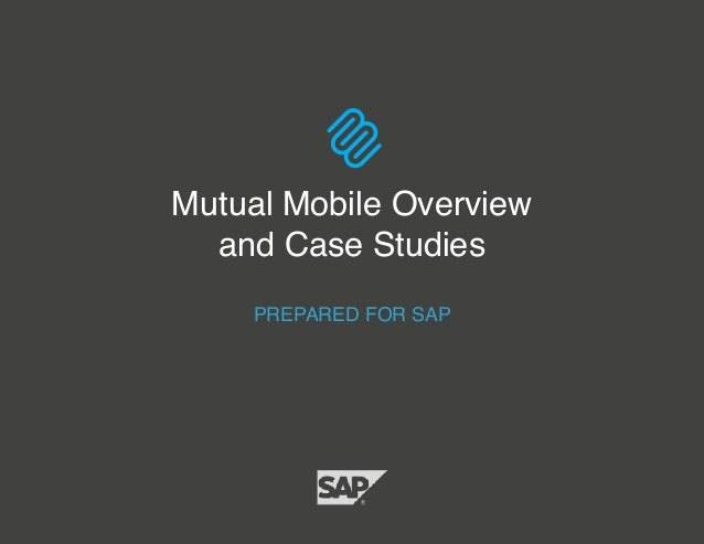 PREPARED FOR SAP Mutual Mobile Overview and Case Studies