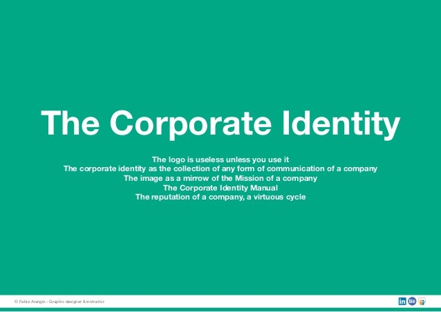 The Corporate Identity The logo is useless unless you use it The corporate identity as the collection of any form of commu...