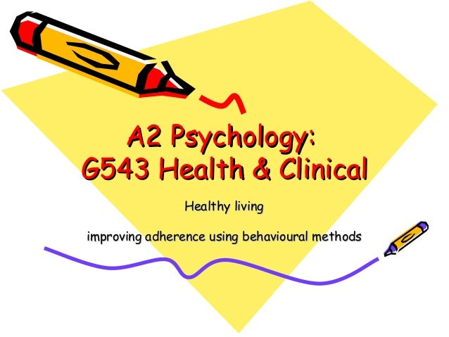A2 Psychology:A2 Psychology: G543 Health & ClinicalG543 Health & Clinical Healthy livingHealthy living improving adherence...