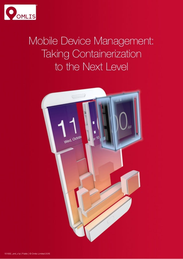 Mobile Device Management: Taking Containerization to the Next Level 151002_oml_v1p | Public | © Omlis Limited 2015