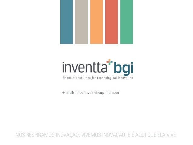 + a BGI Incentives Group member NÓS RESPIRAMOS INOVAÇÃO, VIVEMOS INOVAÇÃO, E É AQUI QUE ELA VIVE