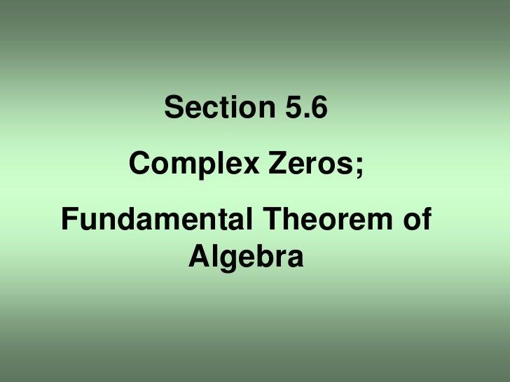 Section 5.6<br />Complex Zeros;<br />Fundamental Theorem of Algebra<br />