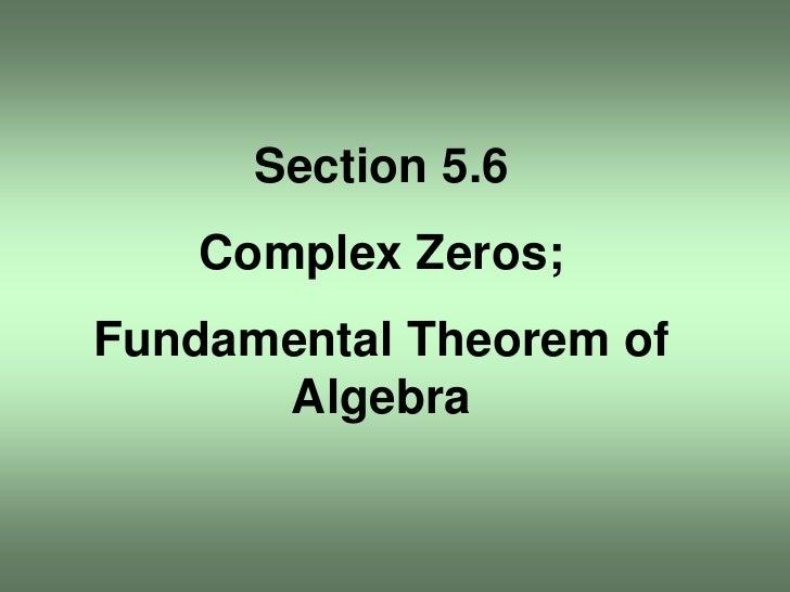 Section 5.6     Complex Zeros; Fundamental Theorem of       Algebra