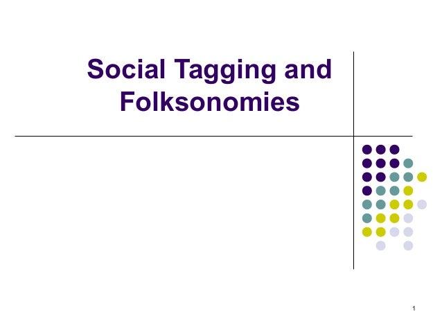 Social Tagging and Folksonomies  1