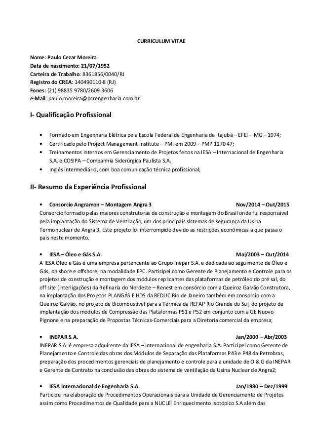 CURRICULUM VITAE Nome: Paulo Cezar Moreira Data de nascimento: 21/07/1952 Carteira de Trabalho: 8361856/0040/RJ Registro d...