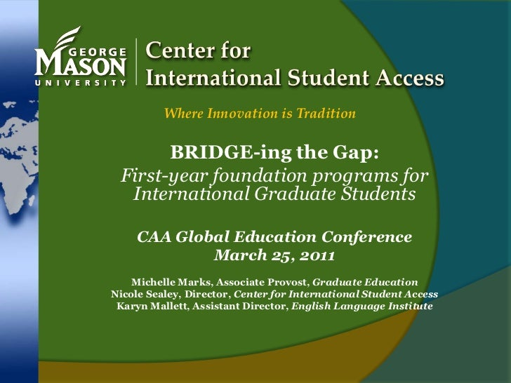 Center for International Student Access<br />Where Innovation is Tradition<br />BRIDGE-ing the Gap:<br />First-year founda...
