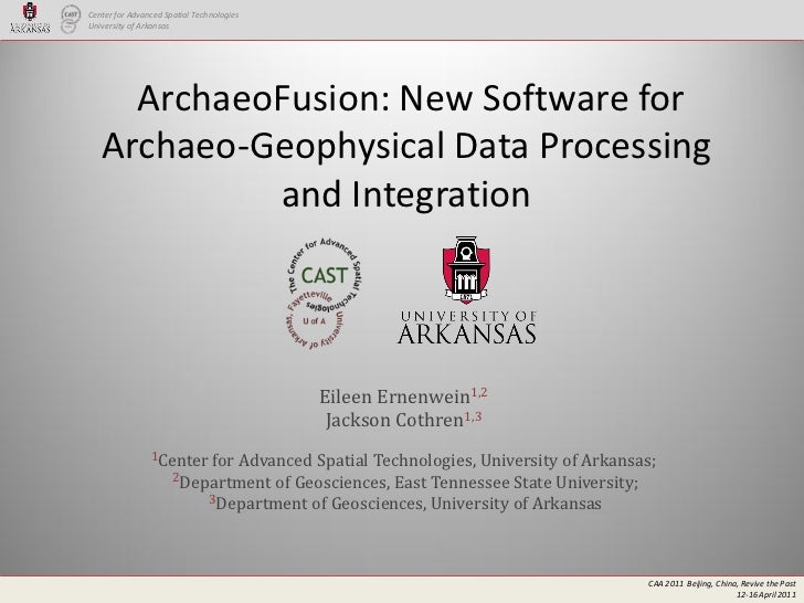 Center for Advanced Spatial TechnologiesUniversity of Arkansas     ArchaeoFusion: New Software for   Archaeo-Geophysical D...