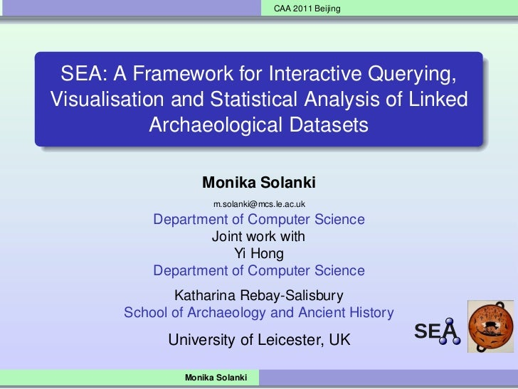 CAA 2011 Beijing SEA: A Framework for Interactive Querying,Visualisation and Statistical Analysis of Linked            Arc...