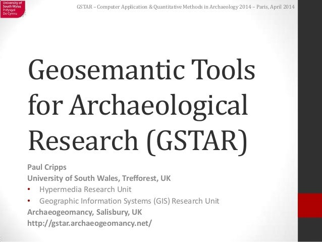 GSTAR – Computer Application & Quantitative Methods in Archaeology 2014 – Paris, April 2014 Geosemantic Tools for Archaeol...