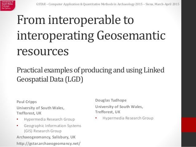 GSTAR – Computer Application & Quantitative Methods in Archaeology 2015 – Siena, March-April 2015 From interoperable to in...
