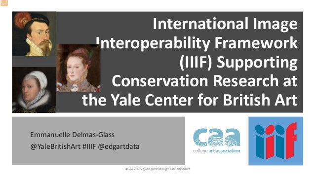 International Image Interoperability Framework (IIIF) Supporting Conservation Research at the Yale Center for British Art ...