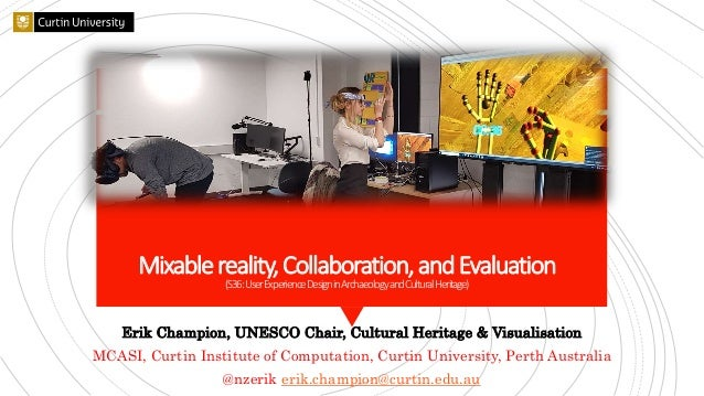 Mixablereality,Collaboration,andEvaluation (S36:UserExperienceDesigninArchaeologyandCulturalHeritage) Erik Champion, UNESC...