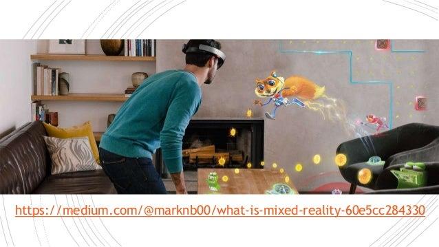 Mixed reality https://medium.com/@marknb00/what-is-mixed-reality-60e5cc284330