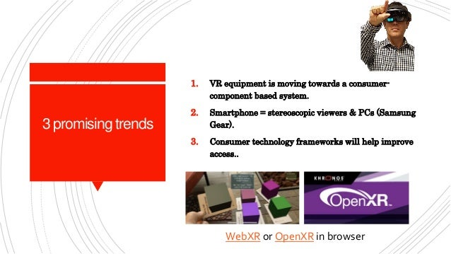 3 promising trends 1. VR equipment is moving towards a consumer- component based system. 2. Smartphone = stereoscopic view...