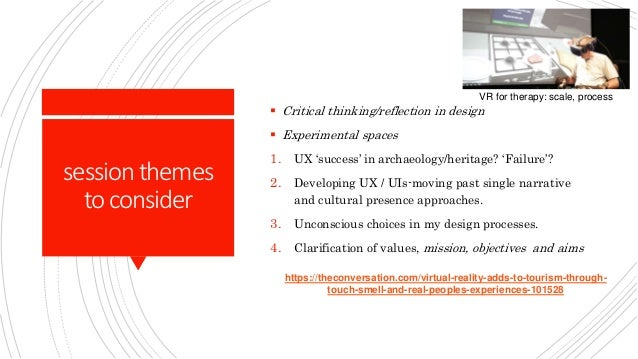 session themes toconsider  Critical thinking/reflection in design  Experimental spaces 1. UX 'success' in archaeology/he...