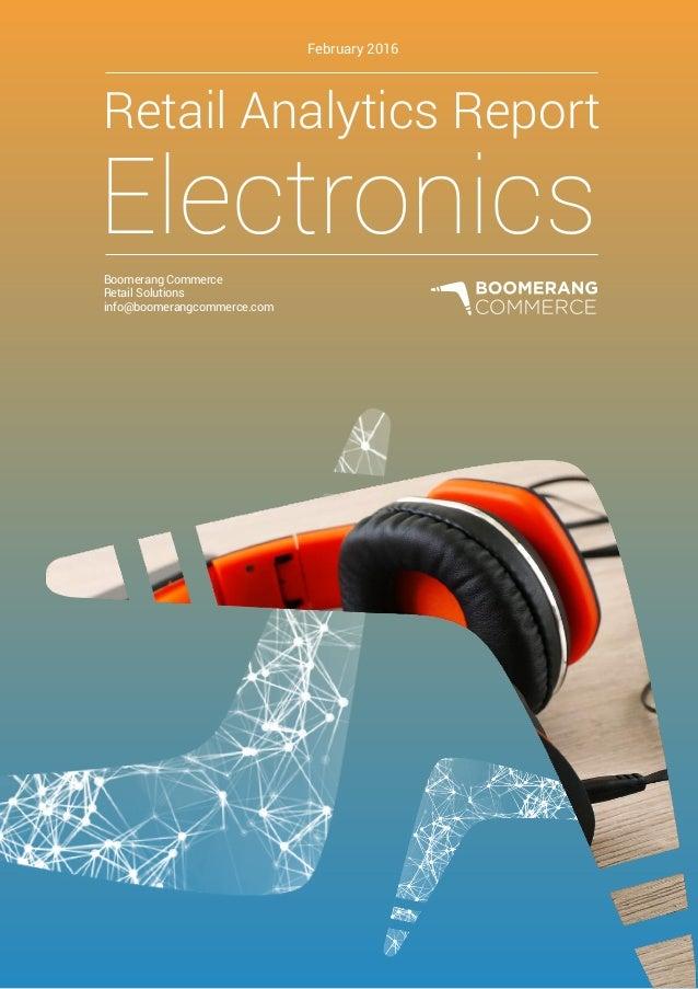 Retail Analytics Report Boomerang Commerce Retail Solutions info@boomerangcommerce.com February 2016 Electronics