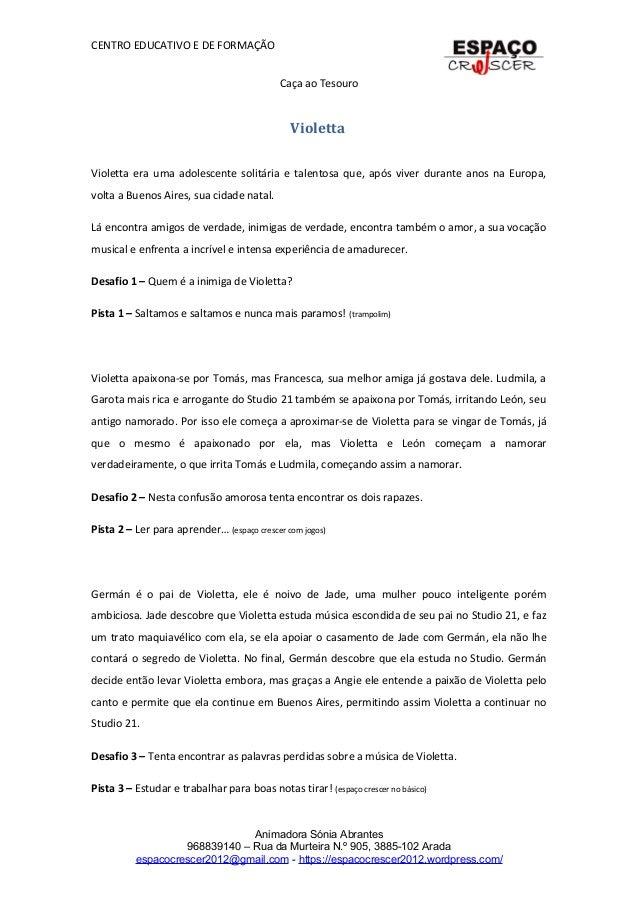 CENTRO EDUCATIVO E DE FORMAÇÃO Caça ao Tesouro Violetta Violetta era uma adolescente solitária e talentosa que, após viver...