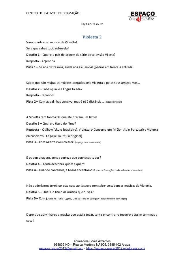 CENTRO EDUCATIVO E DE FORMAÇÃO Caça ao Tesouro Violetta 2 Vamos entrar no mundo da Violetta! Será que sabes tudo sobre ela...