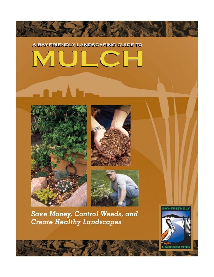 A BAY-FRIENDLY LANDSCAPING GUIDE TOA BAY-FRIENDLY LANDSCAPING GUIDE TOMULCHSave Money, Control Weeds, andCreate Healthy La...