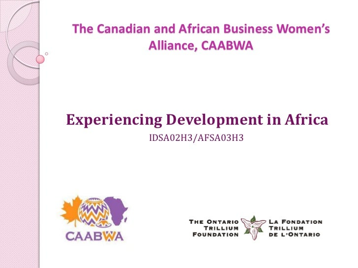 The Canadian and African Business Women's            Alliance, CAABWAExperiencing Development in Africa            IDSA02H...