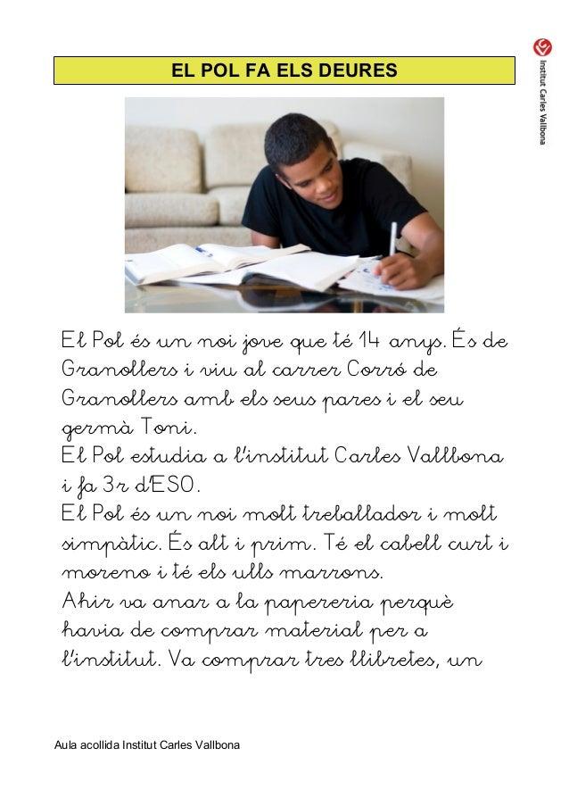 EL POL FA ELS DEURES El Pol és un noi jove que té 14 anys. És de Granollers i viu al carrer Corró de Granollers amb els se...