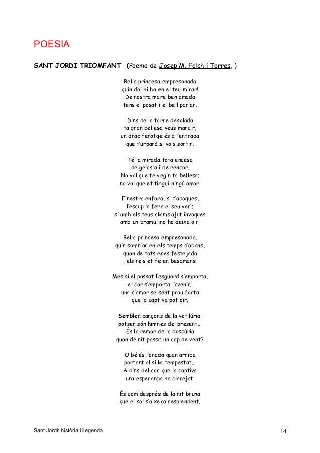 POESIA SANT JORDI TRIOMFANT (Poema de Josep M. Folch i Torres, ) Bella princesa empresonada quin dol hi ha en el teu mirar...