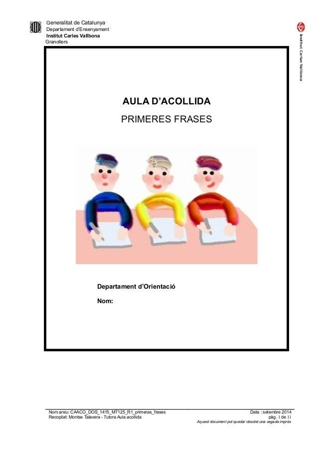 Generalitat de Catalunya Departament d'Ensenyament Institut Carles Vallbona Granollers AULA D'ACOLLIDA PRIMERES FRASES Dep...