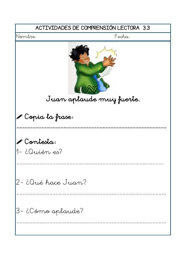 ACTIVIDADES DE COMPRENSIÓN LECTORA 3.4 Nombre: Fecha: Miguel abre la puerta y entra un gato.  Copia la frase: ..............