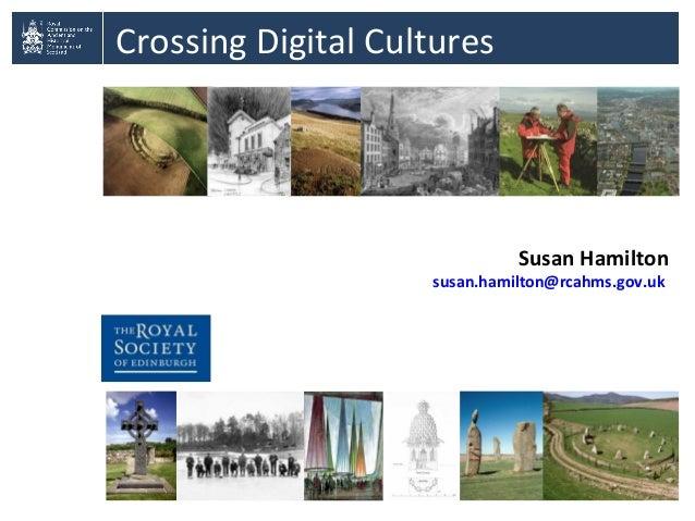 Crossing Digital CulturesSusan Hamiltonsusan.hamilton@rcahms.gov.uk