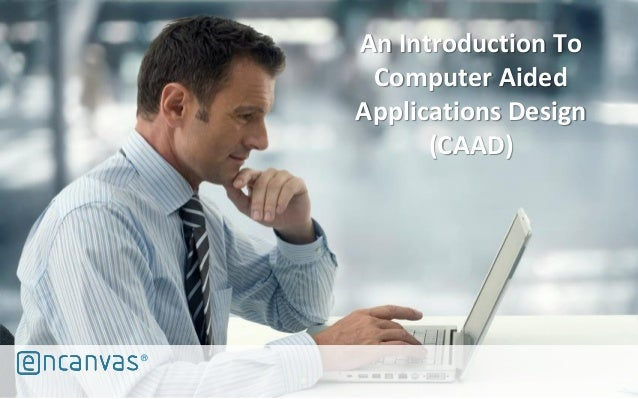 ® An Introduction To Computer Aided Applications Design (CAAD)