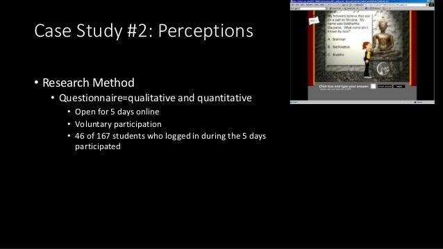 Case Study #2: Perceptions • Research Method • Questionnaire=qualitative and quantitative • Open for 5 days online • Volun...