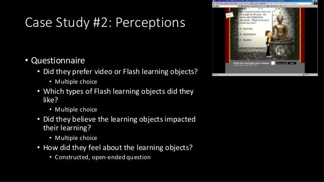 Case Study #2: Perceptions • Questionnaire • Did they prefer video or Flash learning objects? • Multiple choice • Which ty...