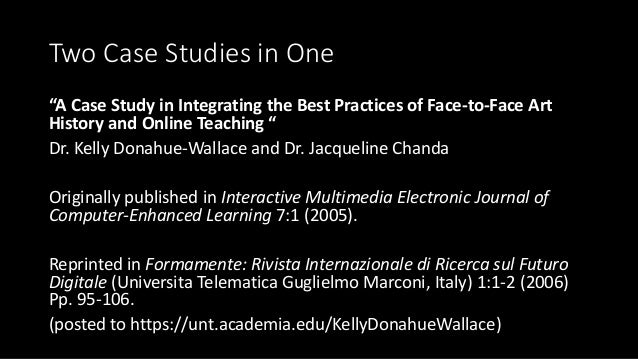 """Two Case Studies in One """"A Case Study in Integrating the Best Practices of Face-to-Face Art History and Online Teaching """" ..."""