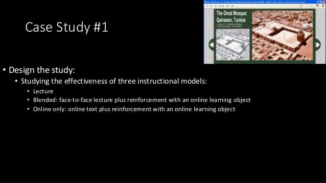 Case Study #1 • Design the study: • Studying the effectiveness of three instructional models: • Lecture • Blended: face-to...