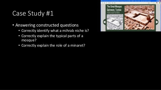 Case Study #1 • Answering constructed questions • Correctly identify what a mihrab niche is? • Correctly explain the typic...