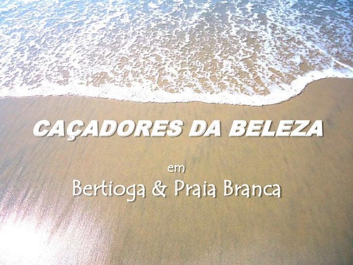 CAÇADORES DA BELEZA<br />em<br />Bertioga & Praia Branca<br />